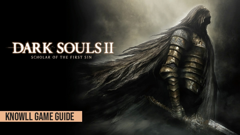 Dark Souls II: Scholar of the First Sin - Game Guide