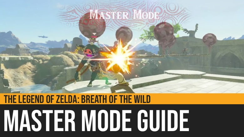 The Legend of Zelda: Breath of the Wild - Master Mode Guide
