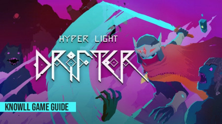Hyper Light Drifter - Game Guide