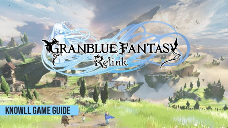 Granblue Fantasy: Relink - Game Guide