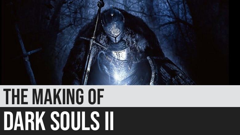 The Making of Dark Souls II