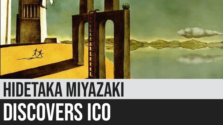 Hidetaka Miyazaki Discovers Ico