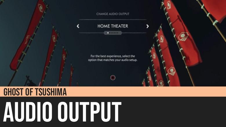 Ghost of Tsushima: Audio Output