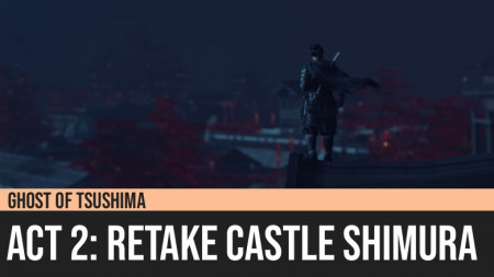 Ghost of Tsushima: Act 2 - Retake Castle Shimura