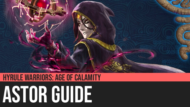 Hyrule Warriors: Age of Calamity - Astor Guide