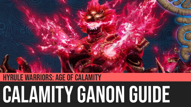 Hyrule Warriors Age Of Calamity Calamity Ganon Guide