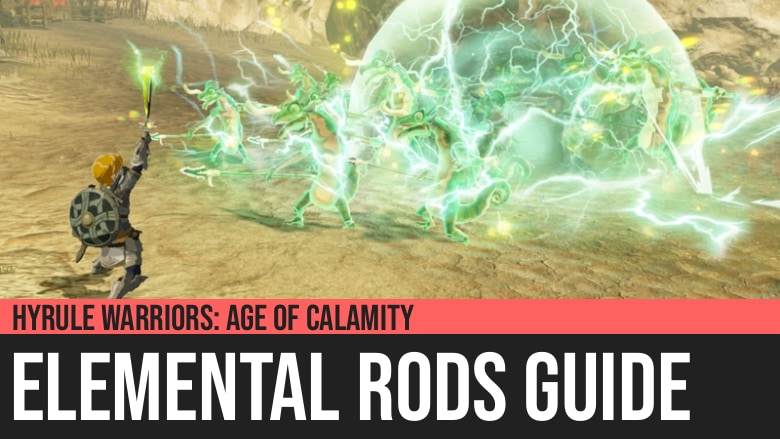 Hyrule Warriors: Age of Calamity - Elemental Rods Guide