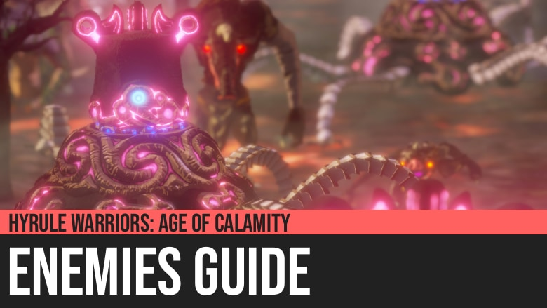 Hyrule Warriors: Age of Calamity - Enemies Guide