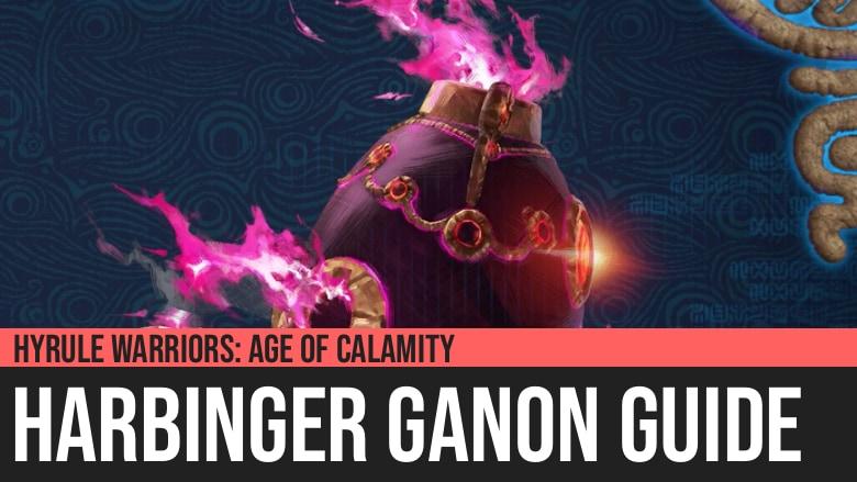 Hyrule Warriors: Age of Calamity - Harbinger Ganon Guide