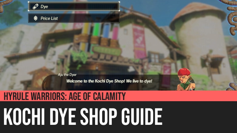 Hyrule Warriors: Age of Calamity - Kochi Dye Shop Guide