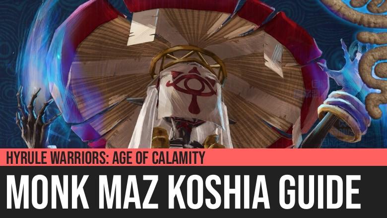 Hyrule Warriors: Age of Calamity - Monk Maz Koshia Guide