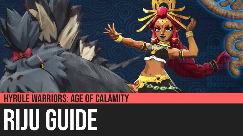 Hyrule Warriors: Age of Calamity - Riju Guide