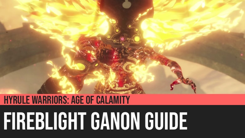Hyrule Warriors: Age of Calamity - Fireblight Ganon Guide