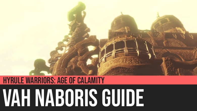 Hyrule Warriors: Age of Calamity - Vah Naboris Guide