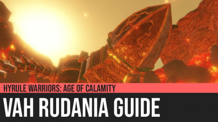 Hyrule Warriors: Age of Calamity - Vah Rudania Guide