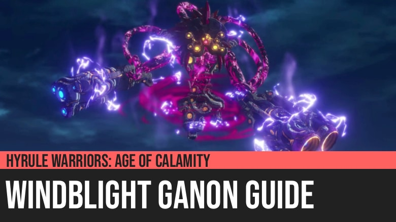 Hyrule Warriors: Age of Calamity - Windblight Ganon Guide