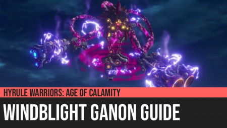 Hyrule Warriors: Age of Calamity - Windblight Ganon Guide