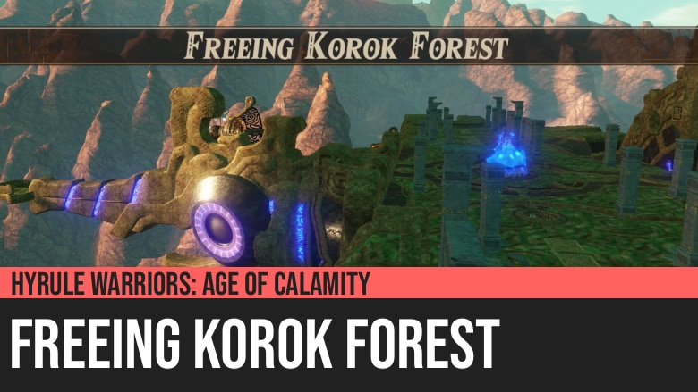 Hyrule Warriors: Age of Calamity - Freeing Korok Forest