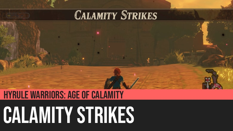 Hyrule Warriors: Age of Calamity - Calamity Strikes