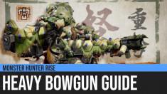 Monster Hunter Rise: Heavy Bowgun Guide